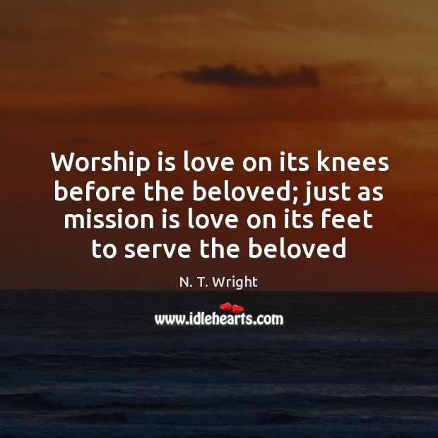 Worship is love on its knees before the beloved; just as mission Image