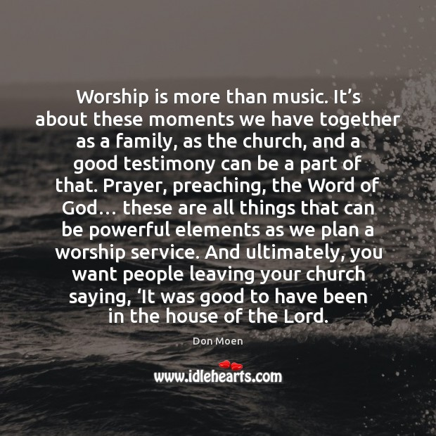 Worship is more than music. It's about these moments we have Worship Quotes Image