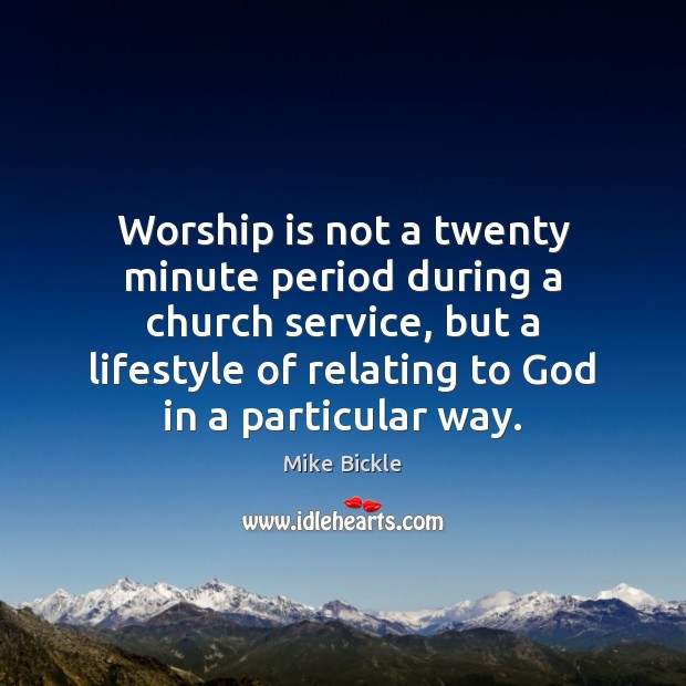 Image, Worship is not a twenty minute period during a church service, but