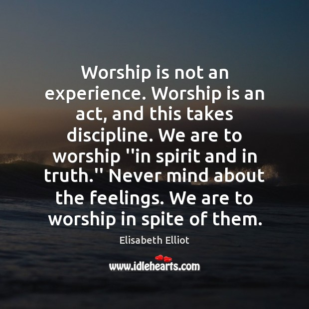 Worship is not an experience. Worship is an act, and this takes Worship Quotes Image