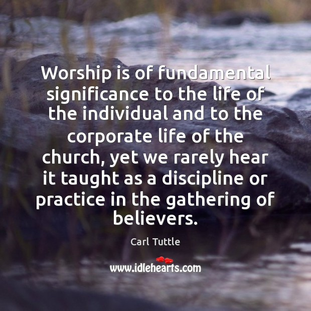 Worship is of fundamental significance to the life of the individual and Image