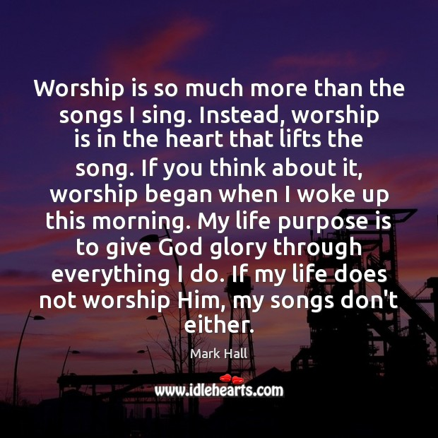 Worship is so much more than the songs I sing. Instead, worship Worship Quotes Image