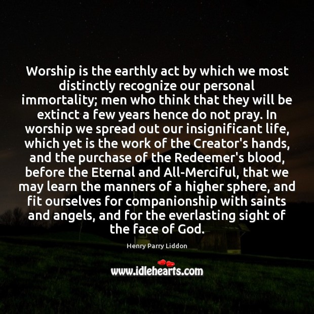 Worship is the earthly act by which we most distinctly recognize our Worship Quotes Image