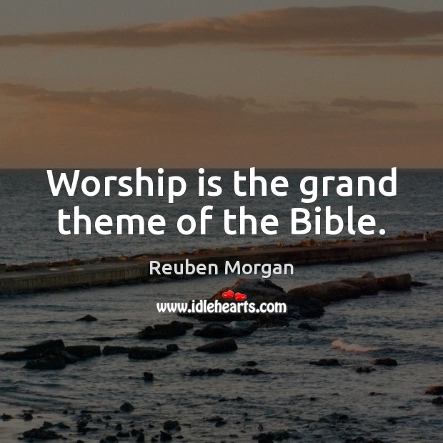 Worship is the grand theme of the Bible. Worship Quotes Image