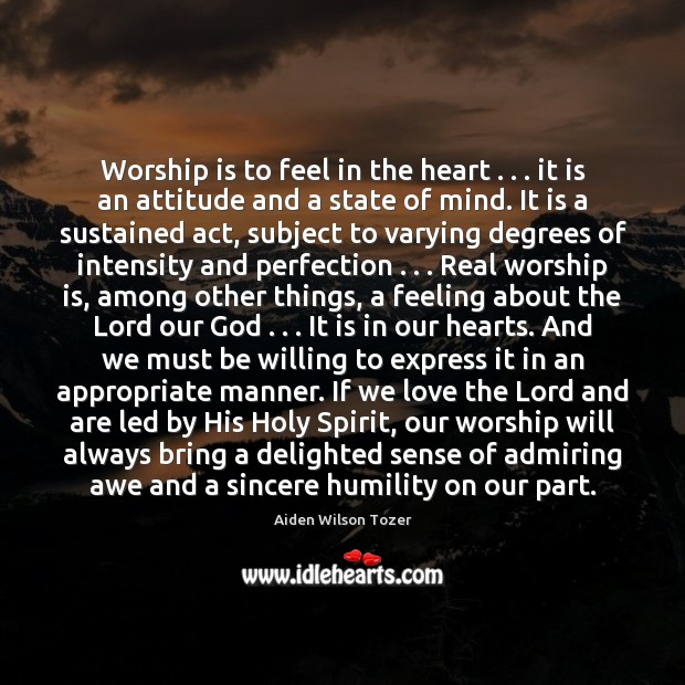 Worship is to feel in the heart . . . it is an attitude and Worship Quotes Image