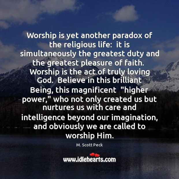 Image, Worship is yet another paradox of the religious life:  it is simultaneously