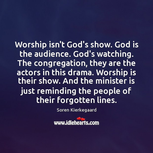 Worship isn't God's show. God is the audience. God's watching. The congregation, Worship Quotes Image