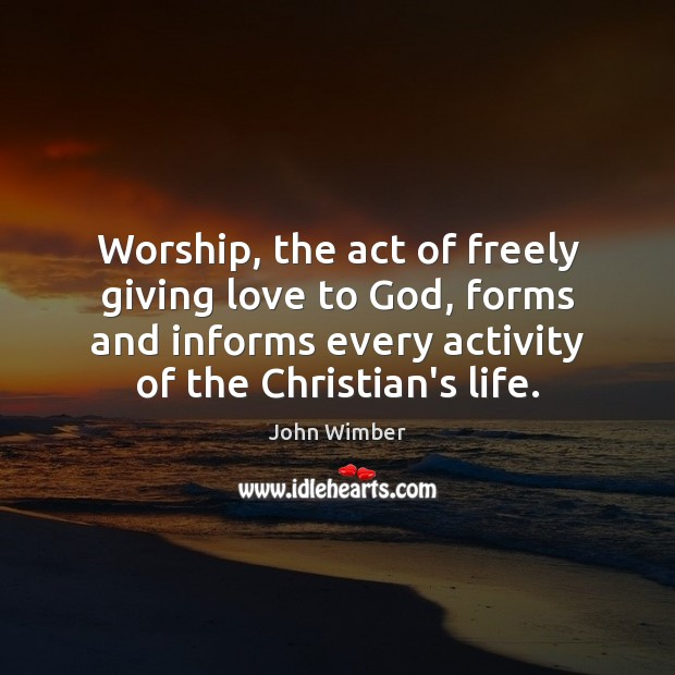 Worship, the act of freely giving love to God, forms and informs Image