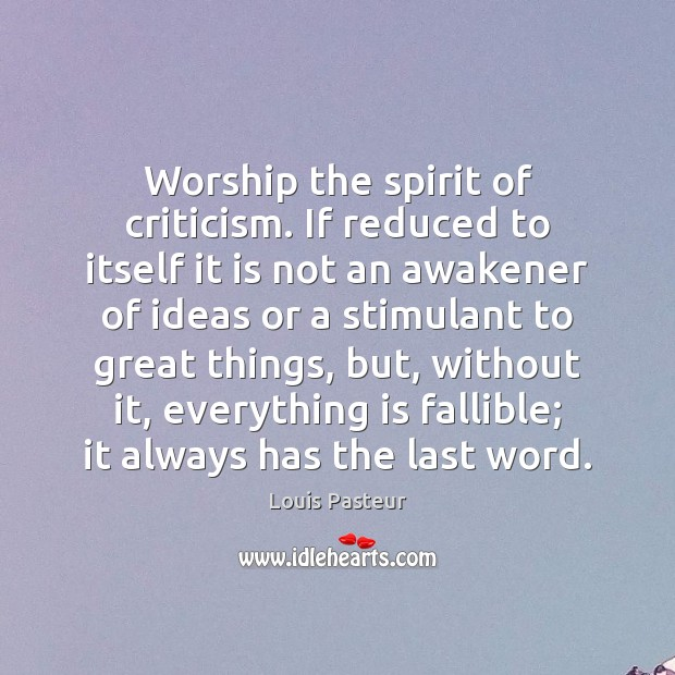 Louis Pasteur Picture Quote image saying: Worship the spirit of criticism. If reduced to itself it is not