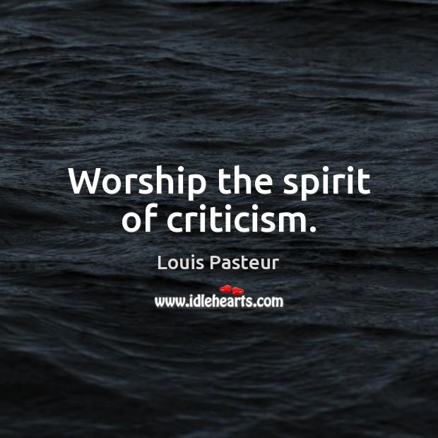 Image, Worship the spirit of criticism.