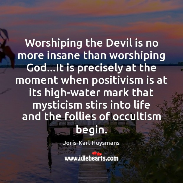 Worshiping the Devil is no more insane than worshiping God…It is Image