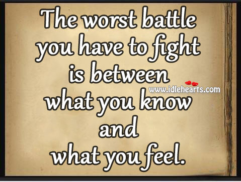 The Worst Battle You Have To Fight Is