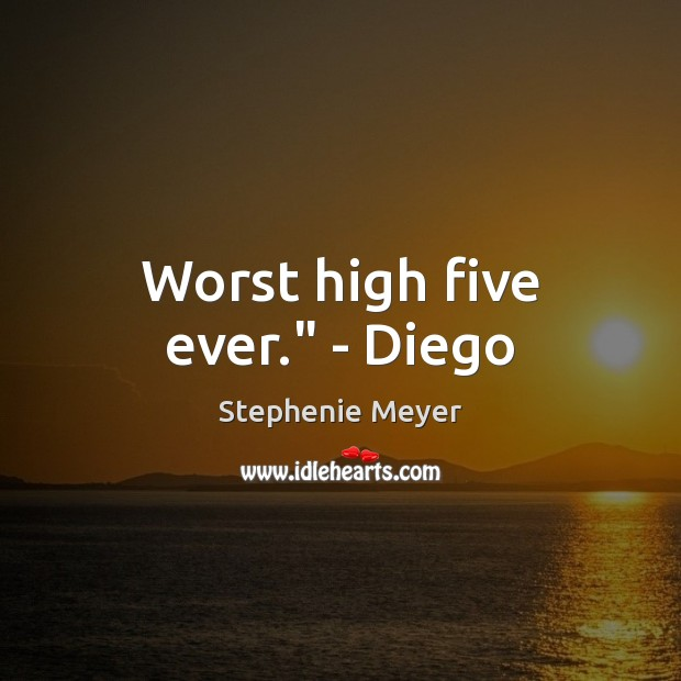 "Image, Worst high five ever."" – Diego"
