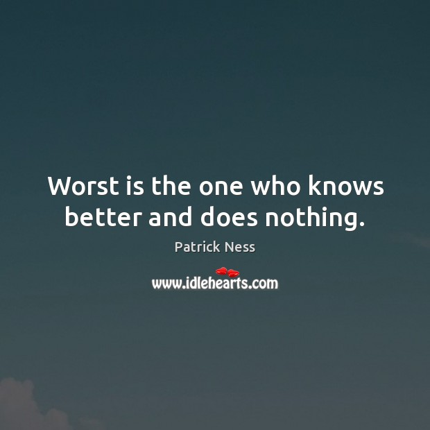 Worst is the one who knows better and does nothing. Image