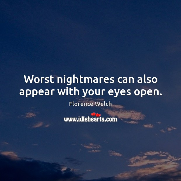 Florence Welch Picture Quote image saying: Worst nightmares can also appear with your eyes open.
