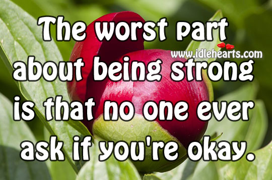 No one ever ask if you're okay. Being Strong Quotes Image