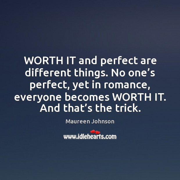 Worth It And Perfect Are Different Things No Ones Perfect Yet