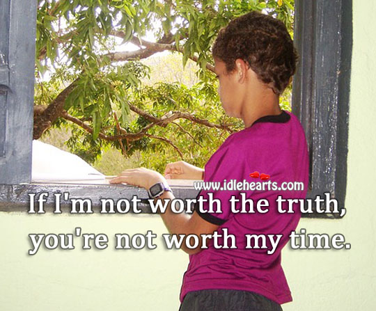 If I'm Not Worth The Truth