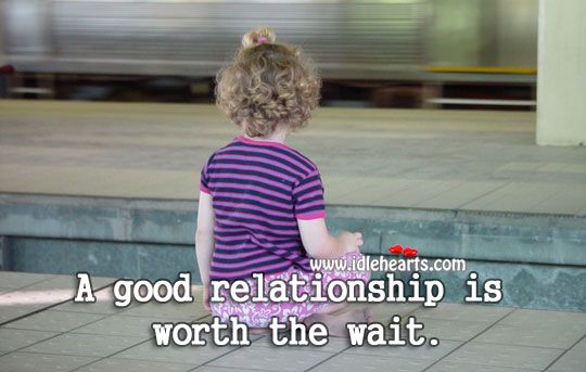 A good relationship is worth the wait. Worth Quotes Image