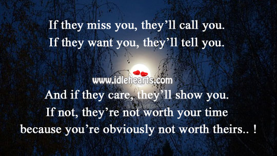 If they miss you, they'll call you. Worth Quotes Image