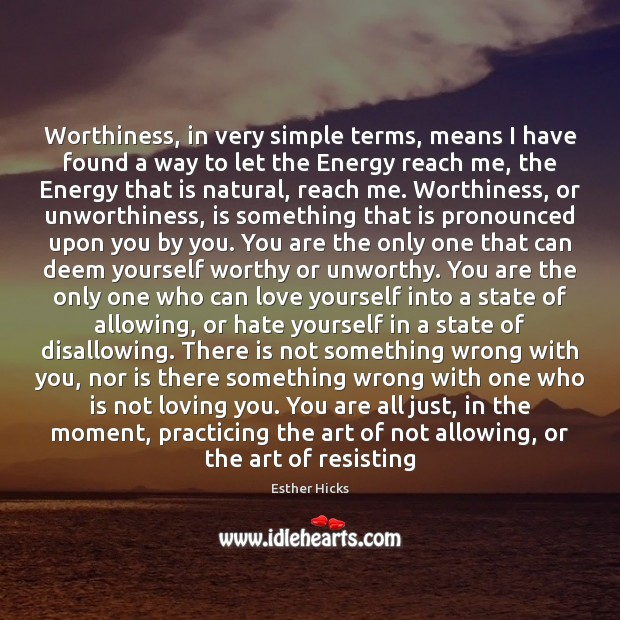 Image, Worthiness, in very simple terms, means I have found a way to