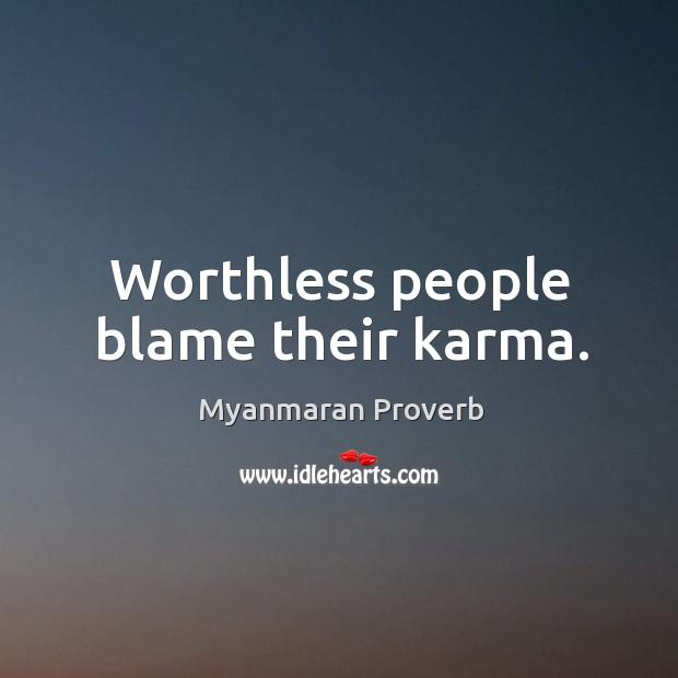 Worthless people blame their karma. Myanmaran Proverbs Image