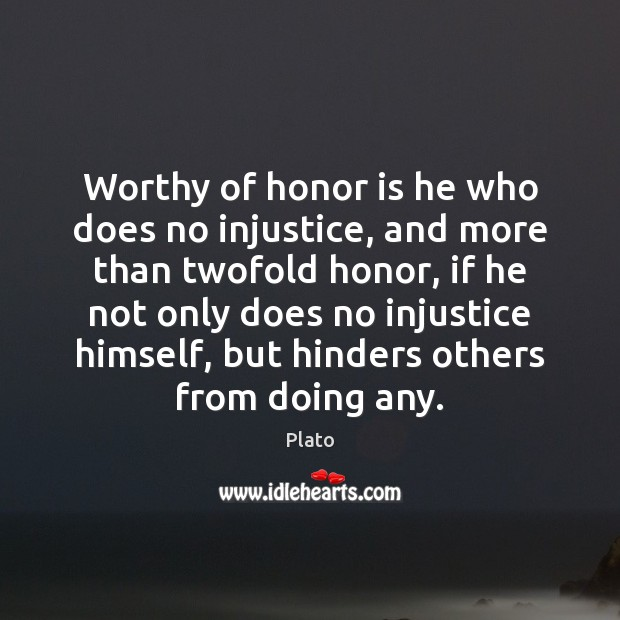 Worthy of honor is he who does no injustice, and more than Plato Picture Quote