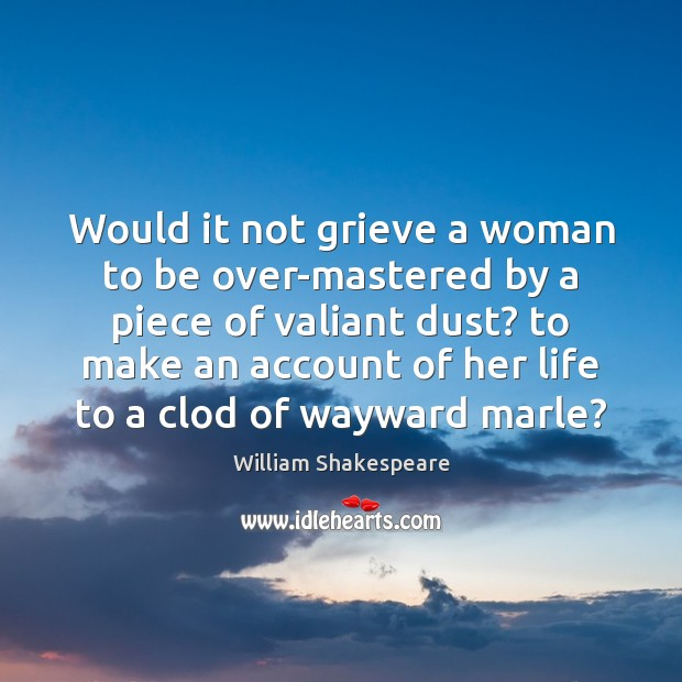Image, Would it not grieve a woman to be over-mastered by a piece