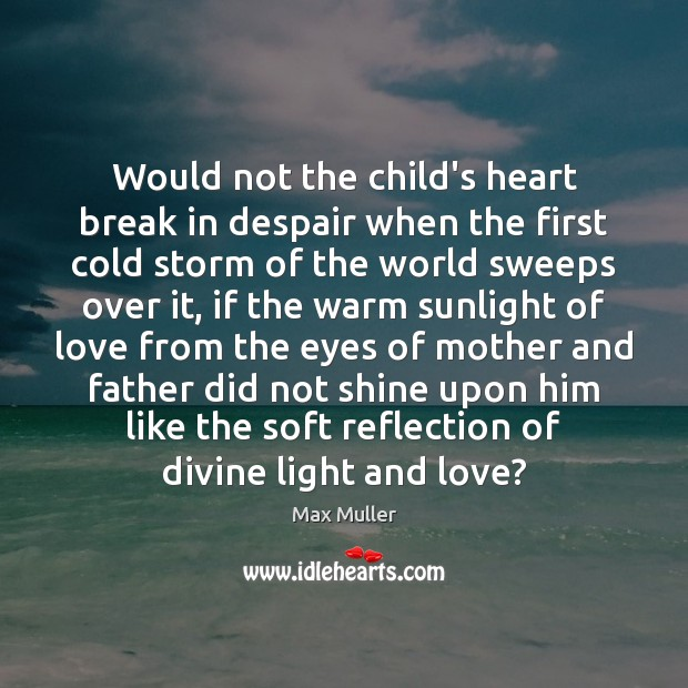 Would not the child's heart break in despair when the first cold Image