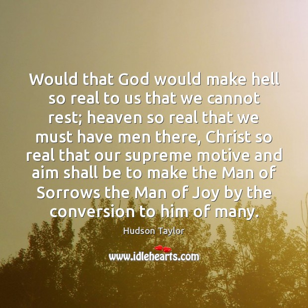 Would that God would make hell so real to us that we Hudson Taylor Picture Quote