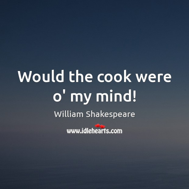 Image, Would the cook were o' my mind!