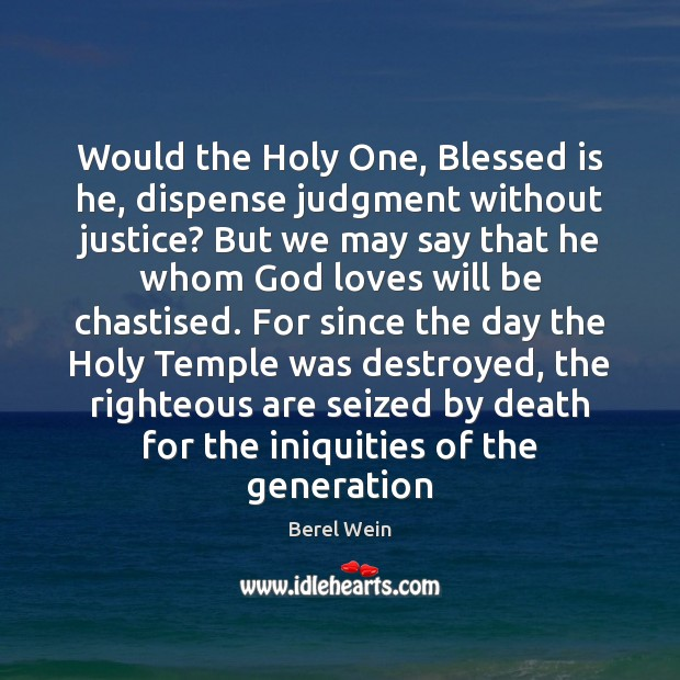 Image, Would the Holy One, Blessed is he, dispense judgment without justice? But