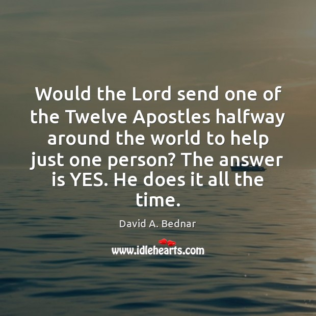 Would the Lord send one of the Twelve Apostles halfway around the David A. Bednar Picture Quote