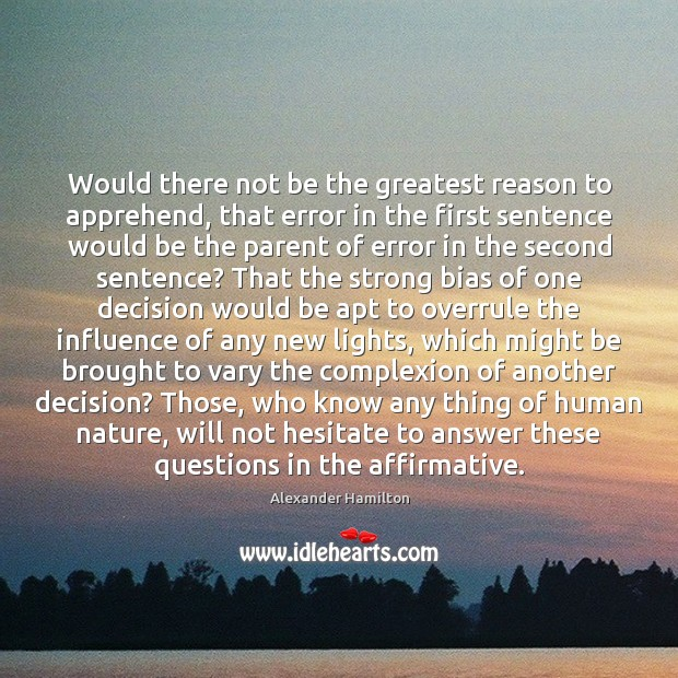 Would there not be the greatest reason to apprehend, that error in Image