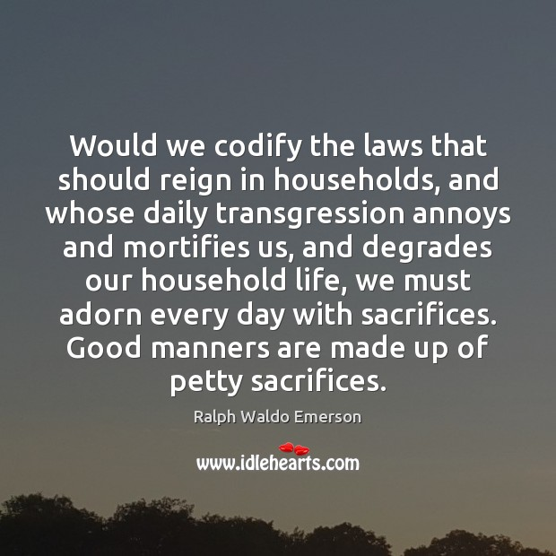 Image, Would we codify the laws that should reign in households, and whose