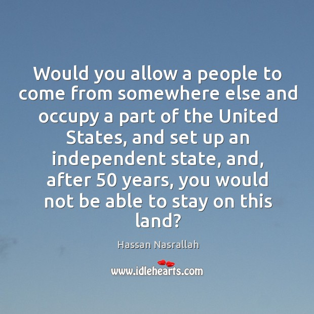 Would you allow a people to come from somewhere else and occupy a part of the united states Image