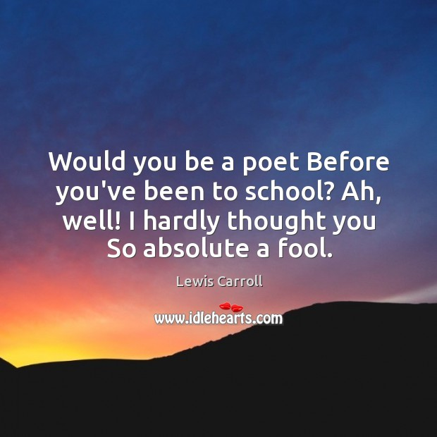 Would you be a poet Before you've been to school? Ah, well! Image
