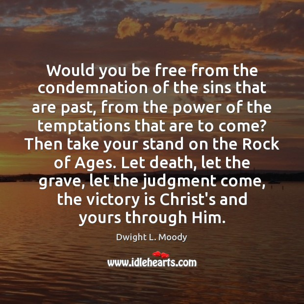 Would you be free from the condemnation of the sins that are Dwight L. Moody Picture Quote