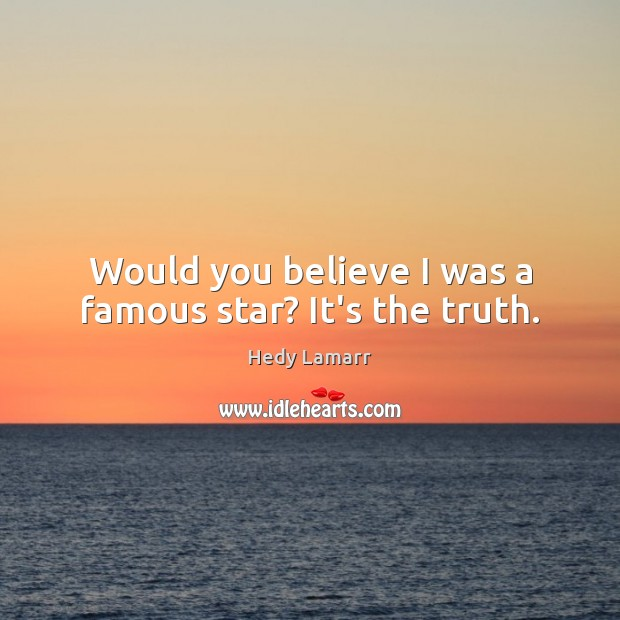 Would you believe I was a famous star? It's the truth. Image