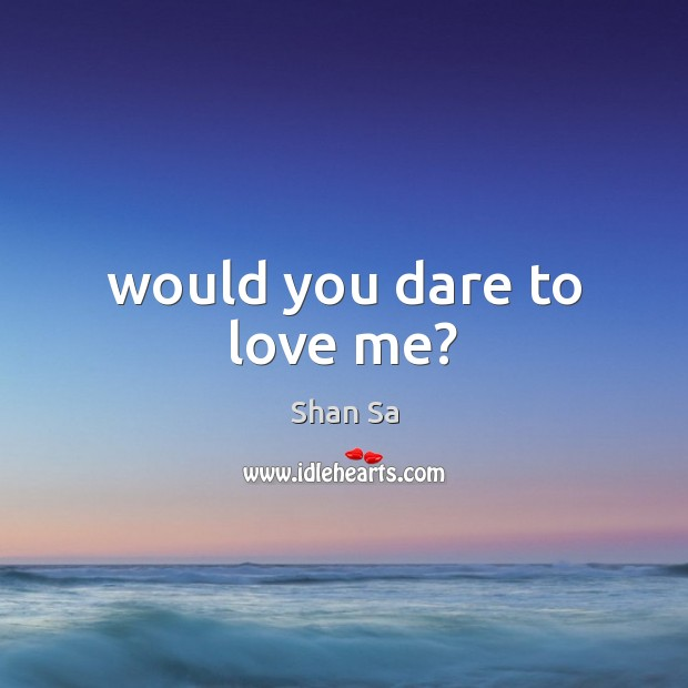 Image, Would you dare to love me?