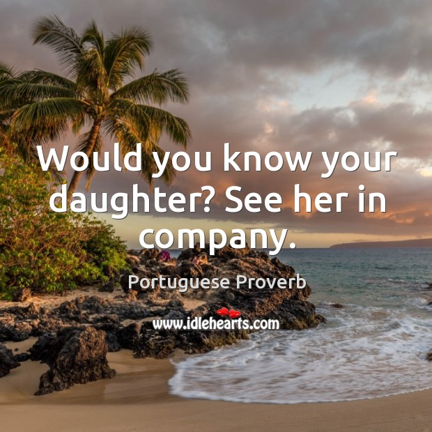 Image, Would you know your daughter? see her in company.