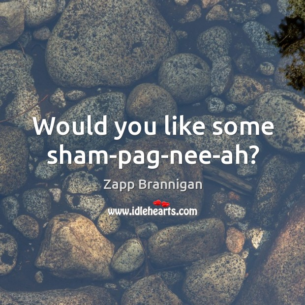 Would you like some sham-pag-nee-ah? Image