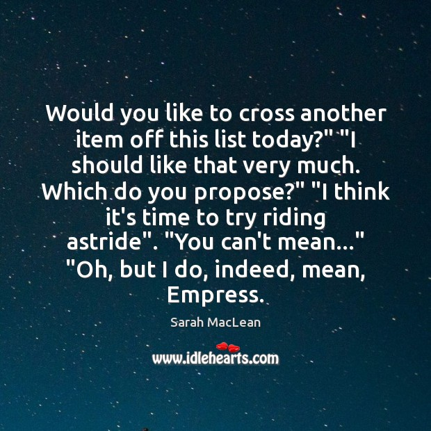 """Would you like to cross another item off this list today?"""" """"I Sarah MacLean Picture Quote"""