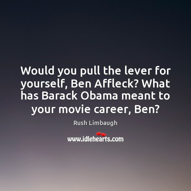 Image, Would you pull the lever for yourself, Ben Affleck? What has Barack