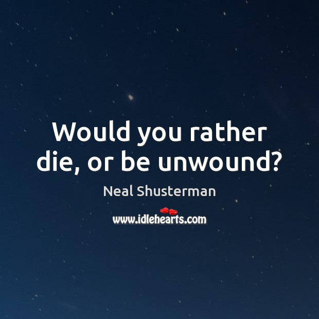 Would you rather die, or be unwound? Image
