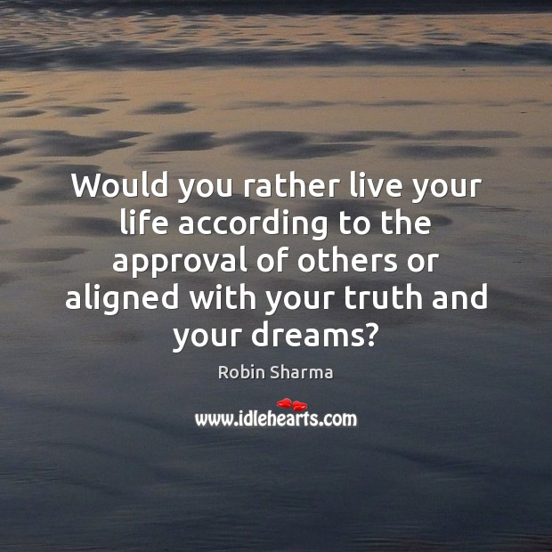Image, Would you rather live your life according to the approval of others