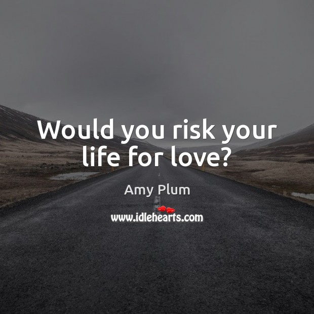 Image, Would you risk your life for love?