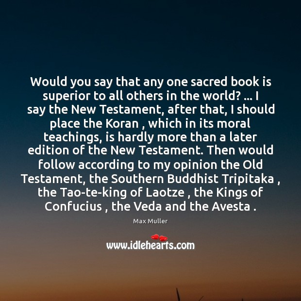 Would you say that any one sacred book is superior to all Max Muller Picture Quote