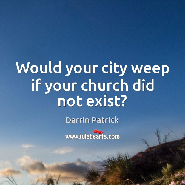Would your city weep if your church did not exist? Image