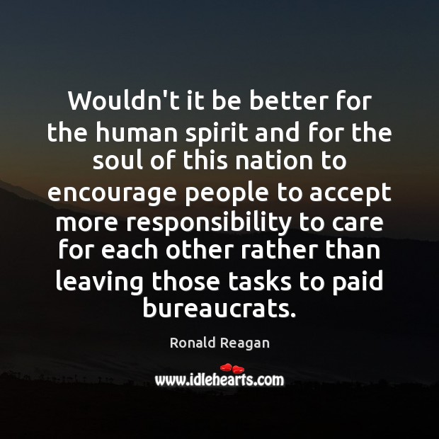Wouldn't it be better for the human spirit and for the soul Image